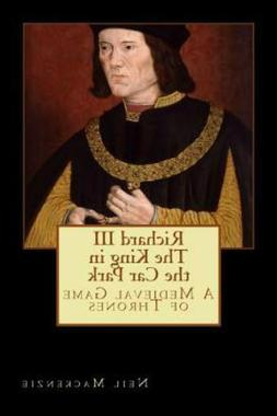 Richard III:the King in the Car Park : A Medieval Game of Th